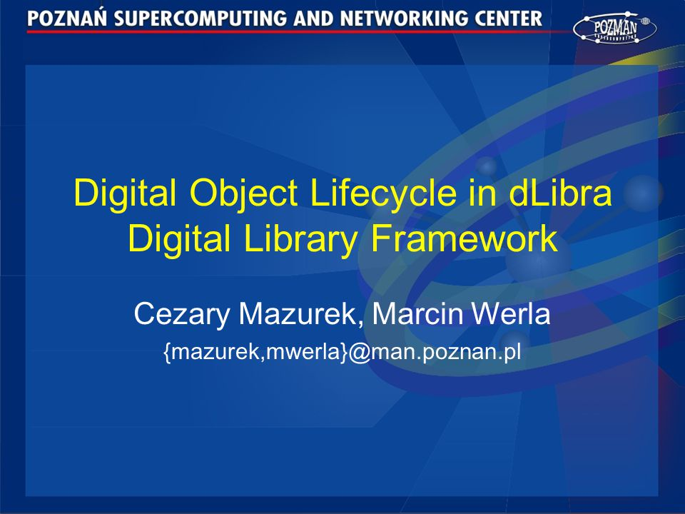 Digital Object Lifecycle in dLibra Digital Library Framework Cezary Mazurek, Marcin Werla {mazurek,mwerla}@man.poznan.pl