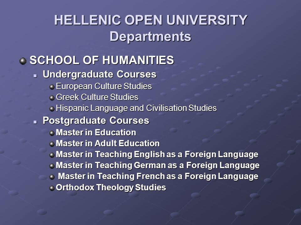 HELLENIC OPEN UNIVERSITY Departments SCHOOL OF HUMANITIES Undergraduate Courses Undergraduate Courses European Culture Studies Greek Culture Studies H
