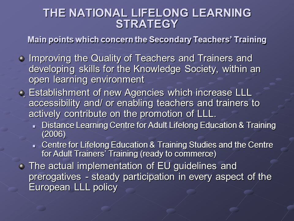 THE NATIONAL LIFELONG LEARNING STRATEGY Main points which concern the Secondary Teachers' Training Improving the Quality of Teachers and Trainers and