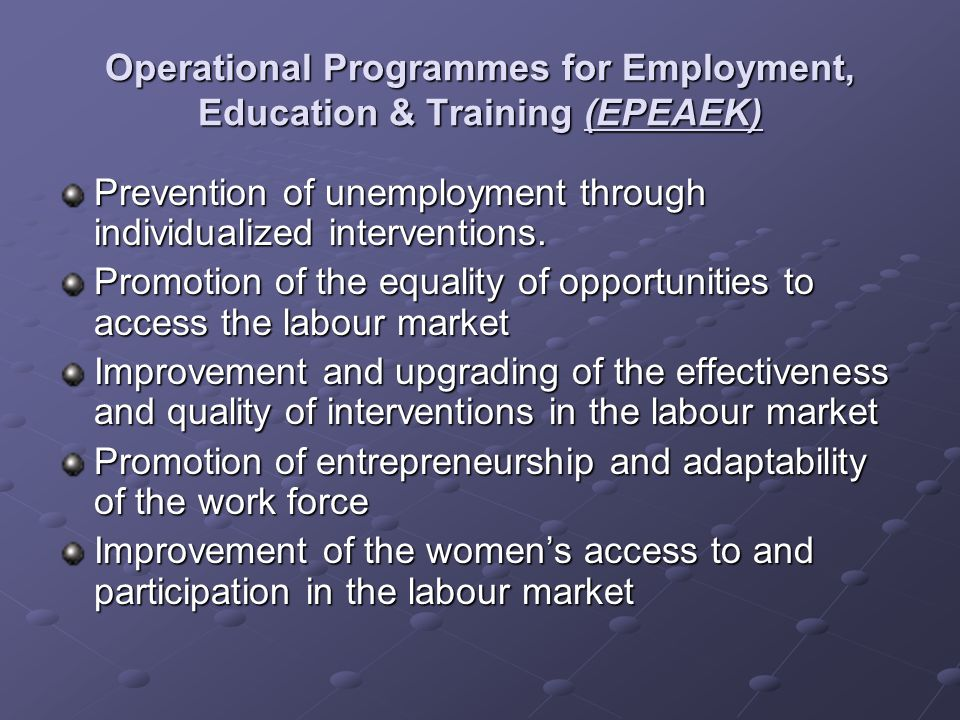 Operational Programmes for Employment, Education & Training (EPEAEK) Prevention of unemployment through individualized interventions. Promotion of the