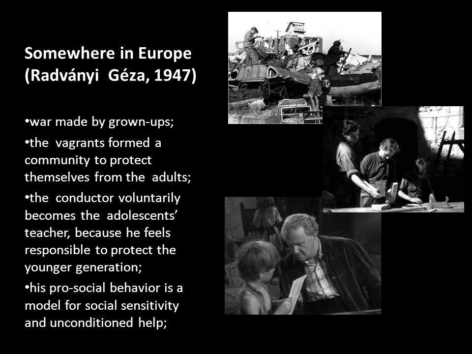 Somewhere in Europe (Radványi Géza, 1947) war made by grown-ups; the vagrants formed a community to protect themselves from the adults; the conductor