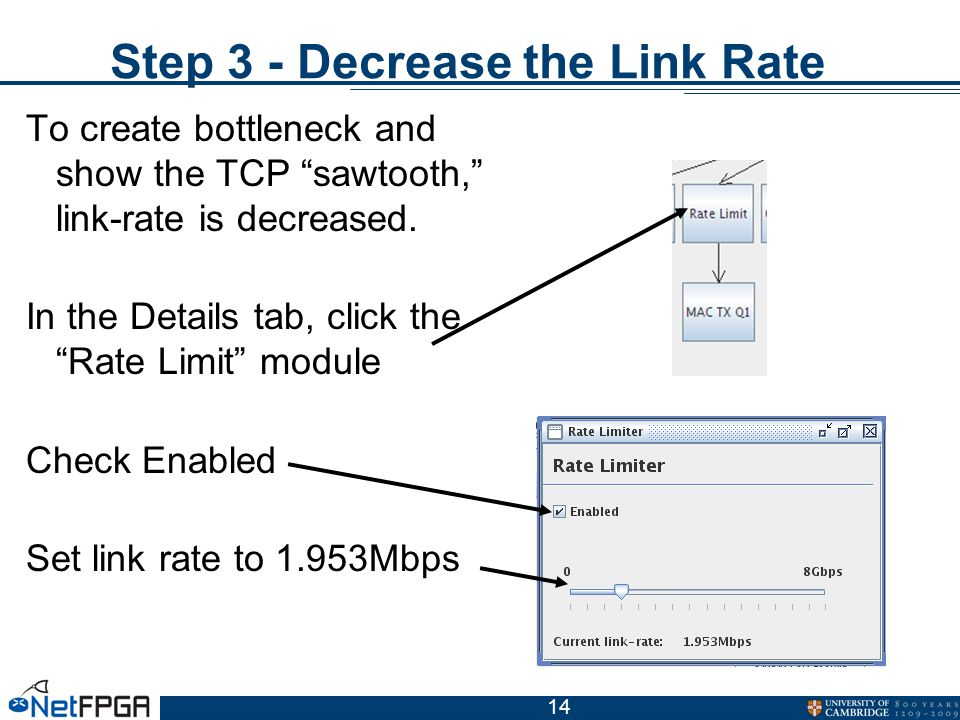 14 Step 3 - Decrease the Link Rate To create bottleneck and show the TCP sawtooth, link-rate is decreased.