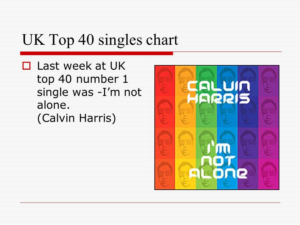 UK Top 40 singles chart  Last week at UK top 40 number 1 single was -I'm not alone.