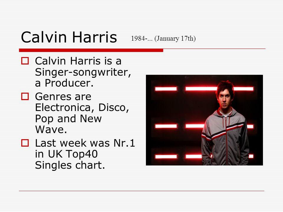 Calvin Harris  Calvin Harris is a Singer-songwriter, a Producer.