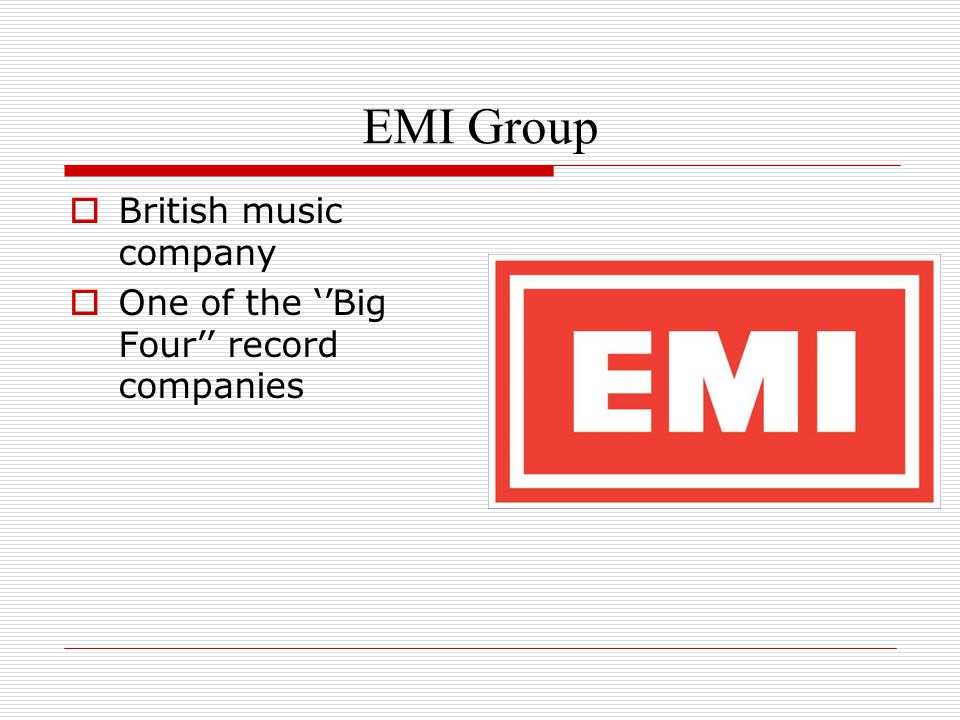 EMI Group  British music company  One of the ''Big Four'' record companies
