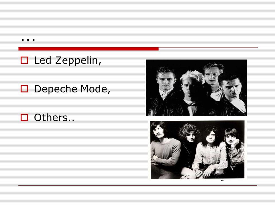 ...  Led Zeppelin,  Depeche Mode,  Others..