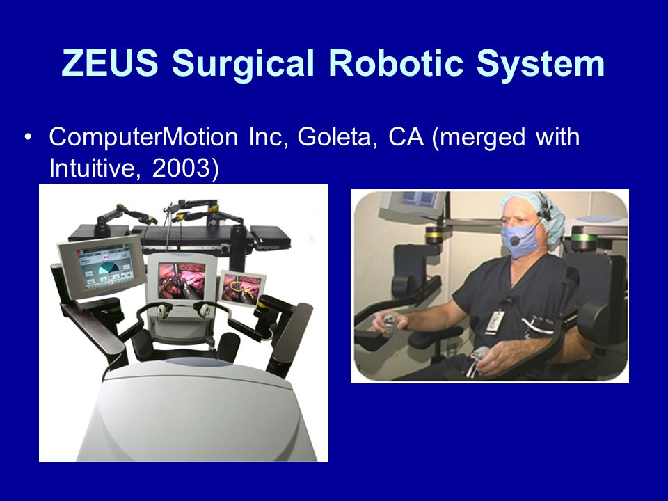 ZEUS Surgical Robotic System ComputerMotion Inc, Goleta, CA (merged with Intuitive, 2003)