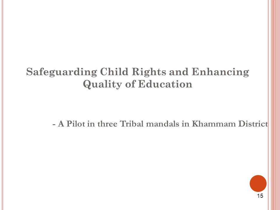 Safeguarding Child Rights and Enhancing Quality of Education - A Pilot in three Tribal mandals in Khammam District 15