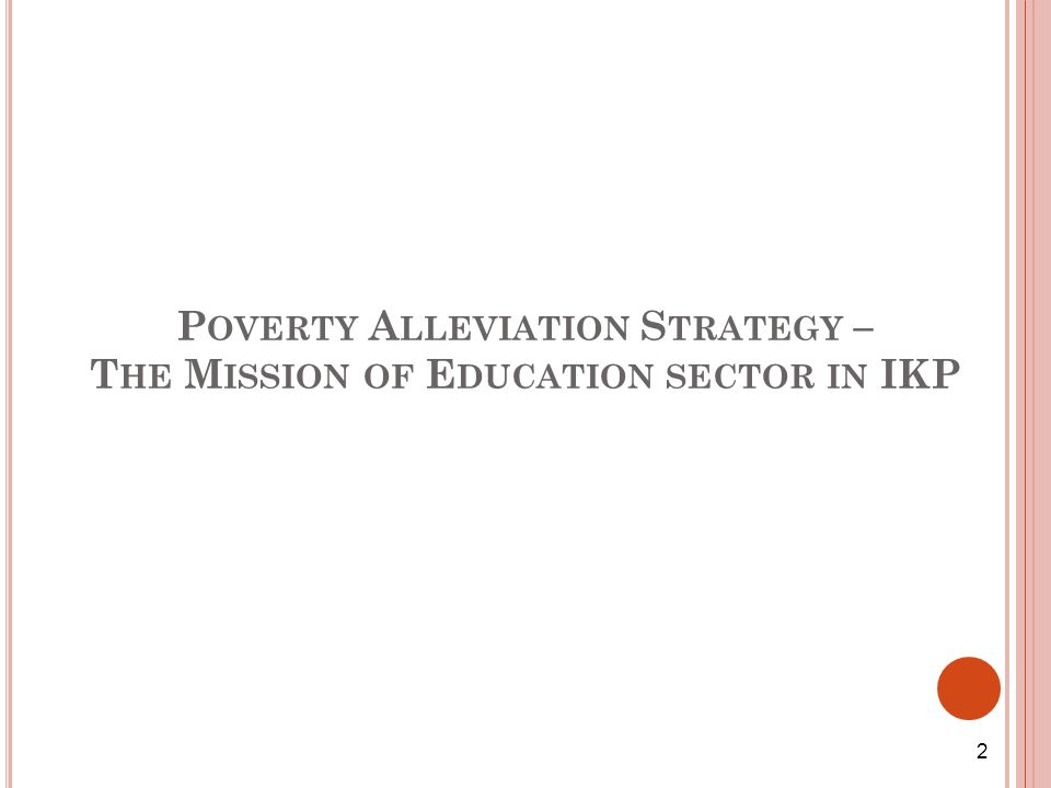 P OVERTY A LLEVIATION S TRATEGY – T HE M ISSION OF E DUCATION SECTOR IN IKP 2
