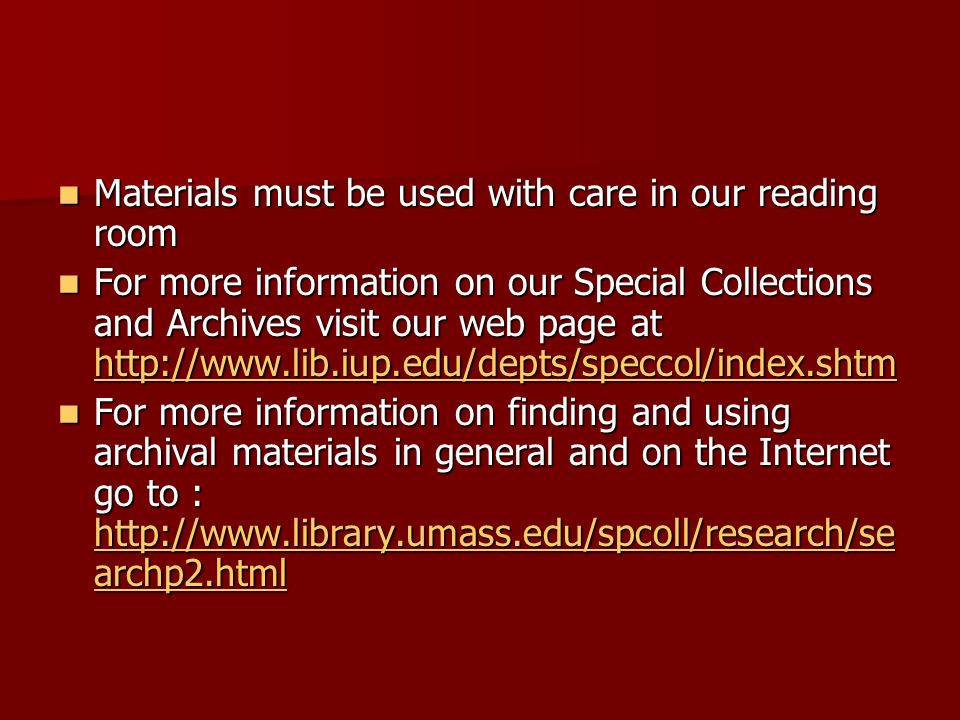 Materials must be used with care in our reading room Materials must be used with care in our reading room For more information on our Special Collections and Archives visit our web page at   For more information on our Special Collections and Archives visit our web page at     For more information on finding and using archival materials in general and on the Internet go to :   archp2.html For more information on finding and using archival materials in general and on the Internet go to :   archp2.html   archp2.html   archp2.html