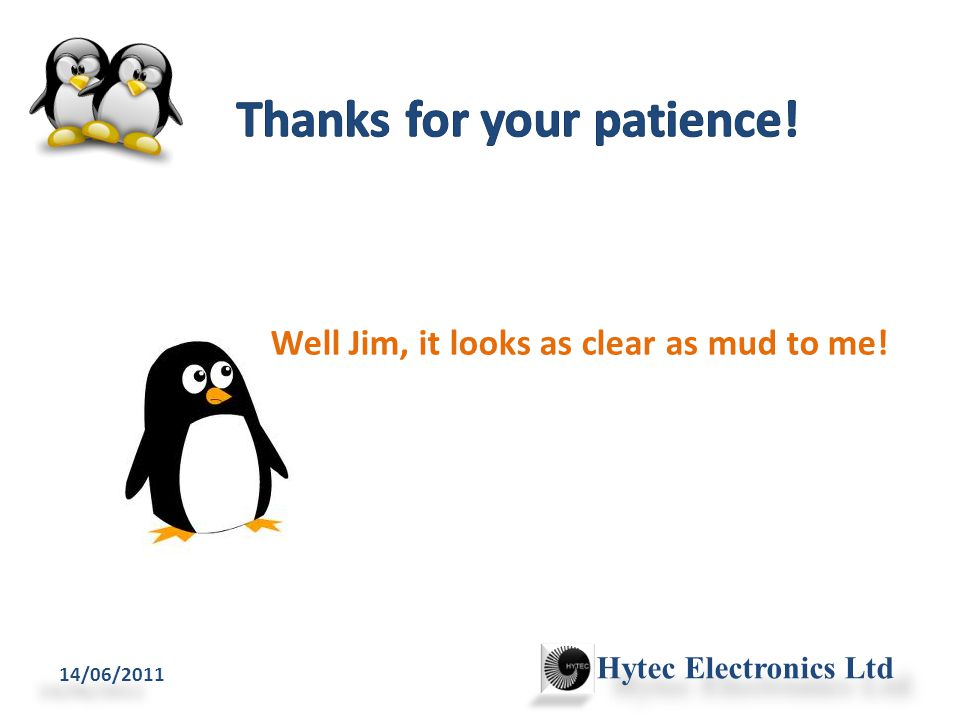 14/06/2011 Hytec Electronics Ltd Well Jim, it looks as clear as mud to me!