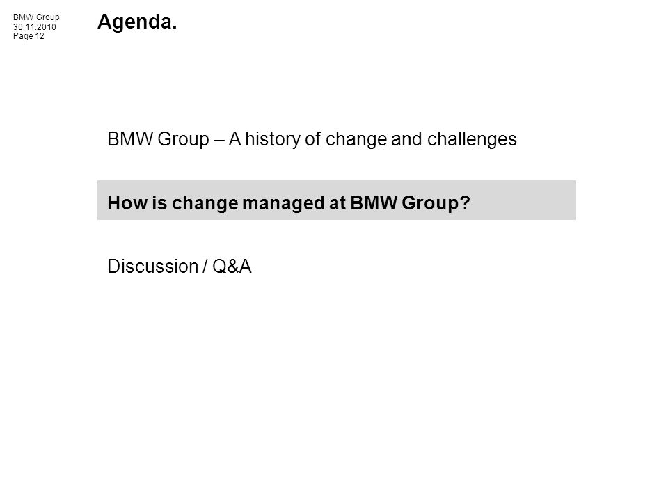 BMW Group 30.11.2010 Page 12 Agenda. BMW Group – A history of change and challenges How is change managed at BMW Group? Discussion / Q&A