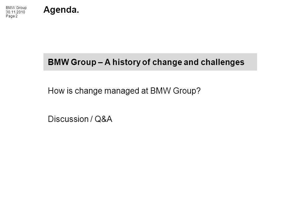 BMW Group 30.11.2010 Page 2 Agenda. BMW Group – A history of change and challenges How is change managed at BMW Group? Discussion / Q&A