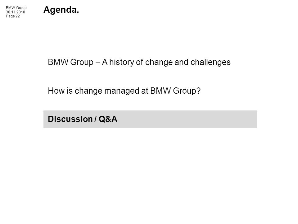 BMW Group 30.11.2010 Page 22 Agenda. BMW Group – A history of change and challenges How is change managed at BMW Group? Discussion / Q&A