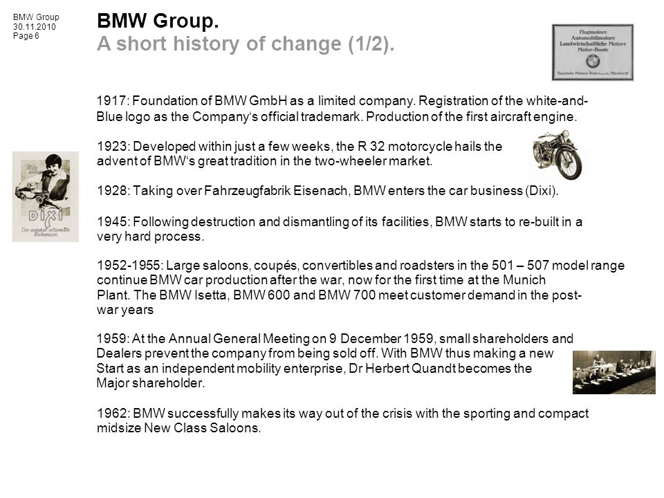 BMW Group 30.11.2010 Page 6 1923: Developed within just a few weeks, the R 32 motorcycle hails the advent of BMW's great tradition in the two-wheeler