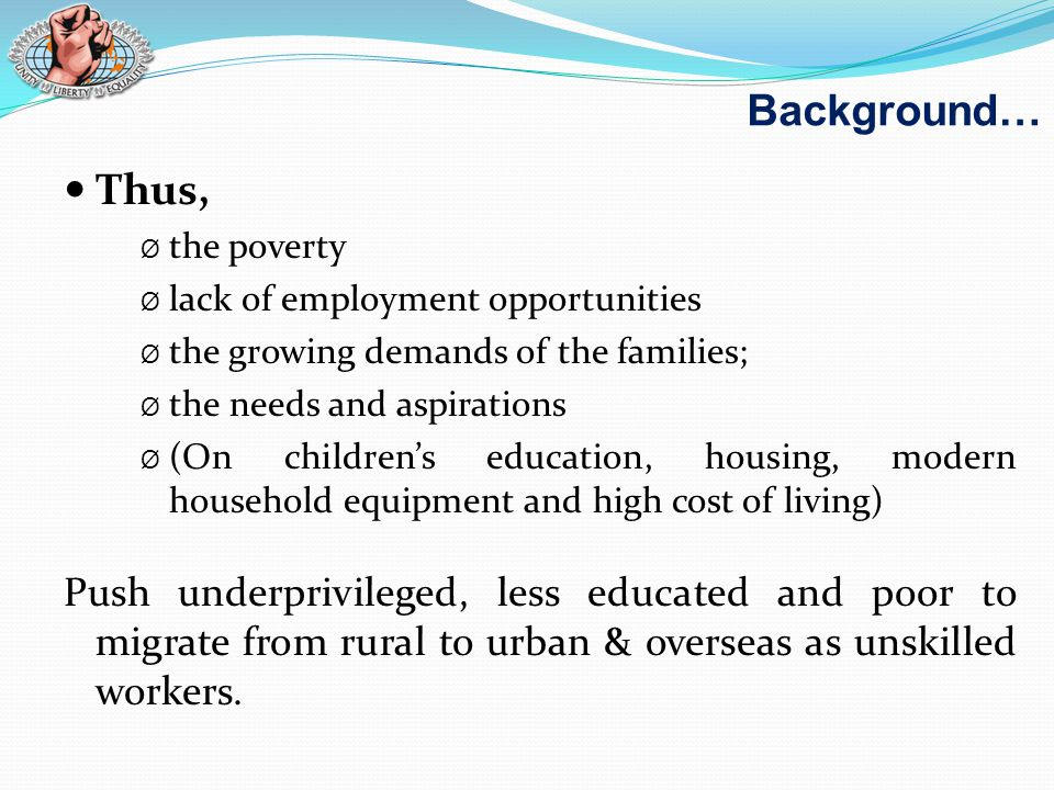 Thus, Ø the poverty Ø lack of employment opportunities Ø the growing demands of the families; Ø the needs and aspirations Ø (On children's education,
