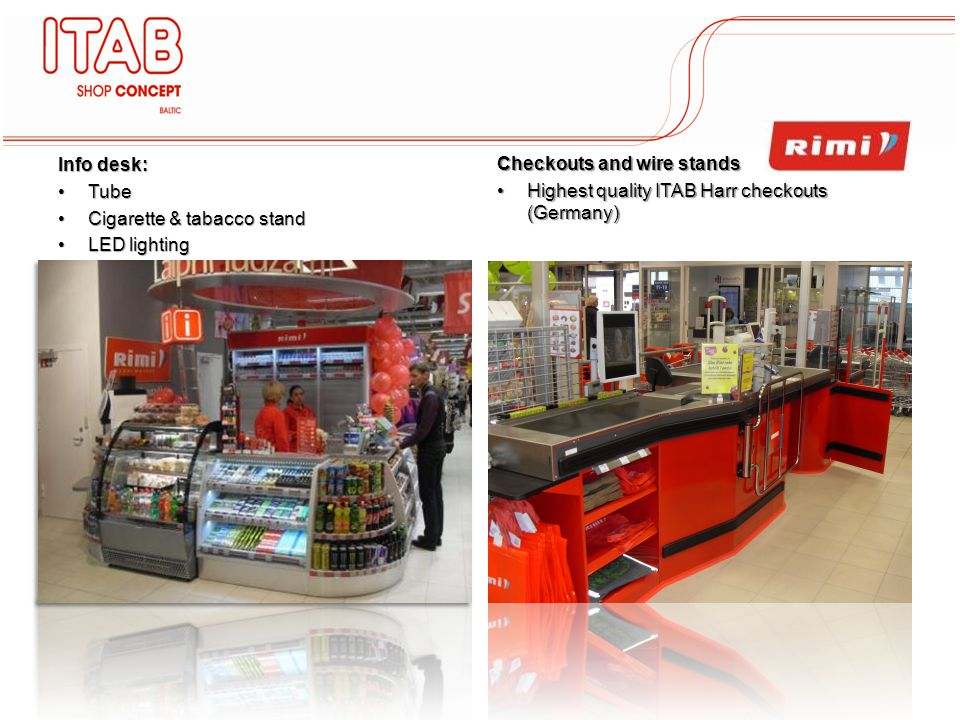Info desk Info desk : TubeTube Cigarette & tabacco standCigarette & tabacco stand LED lightingLED lighting Checkouts and wire stands Highest quality ITAB Harr checkouts (Germany)Highest quality ITAB Harr checkouts (Germany)