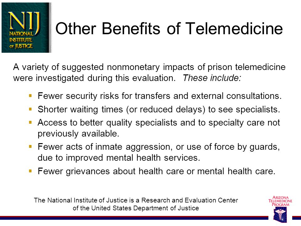 Other Benefits of Telemedicine A variety of suggested nonmonetary impacts of prison telemedicine were investigated during this evaluation. These inclu