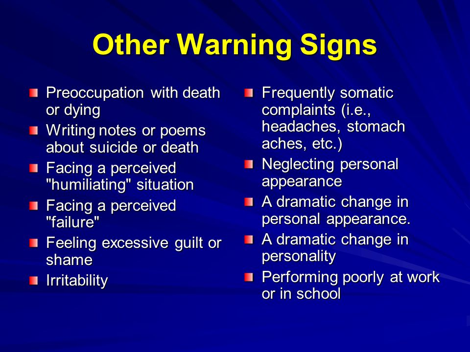 Other Warning Signs Preoccupation with death or dying Writing notes or poems about suicide or death Facing a perceived
