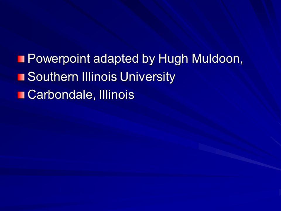 Powerpoint adapted by Hugh Muldoon, Southern Illinois University Carbondale, Illinois