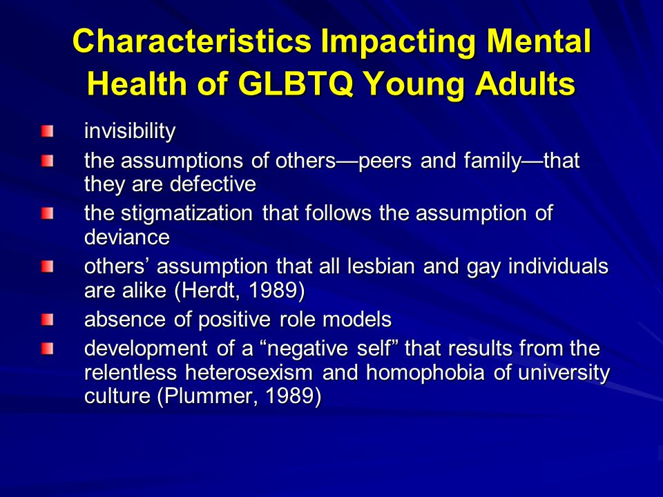 Characteristics Impacting Mental Health of GLBTQ Young Adults invisibility the assumptions of others—peers and family—that they are defective the stig