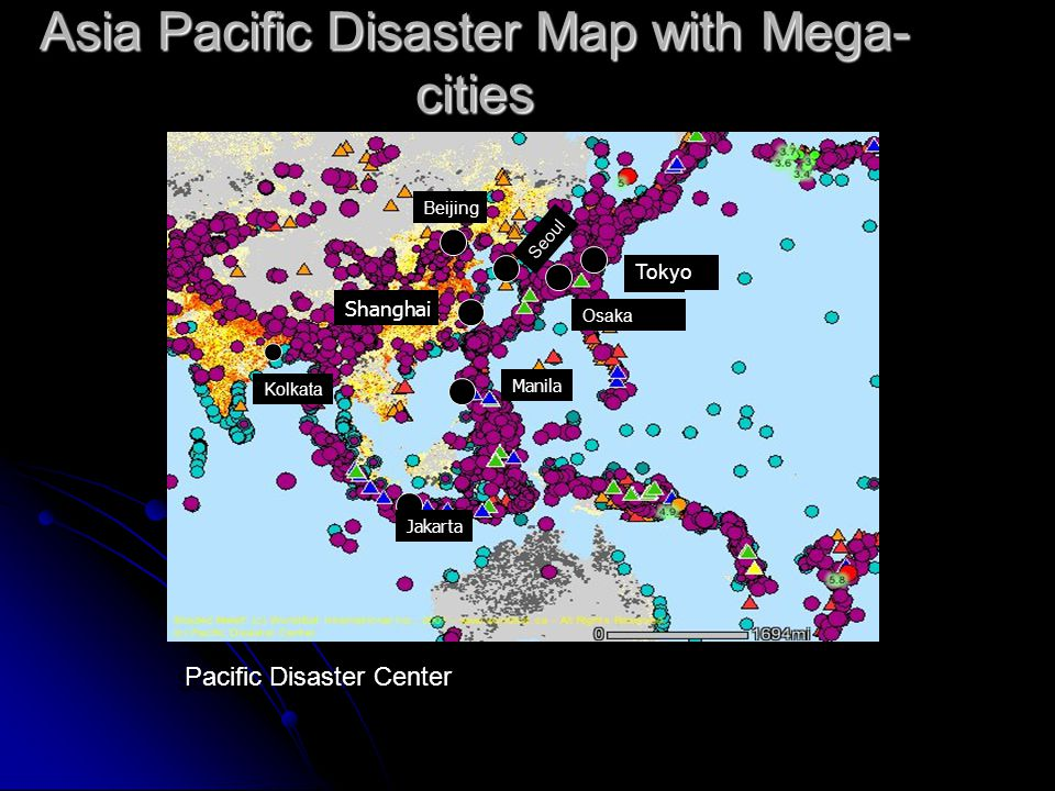Asia Pacific Disaster Map with Mega- cities Source: Pacific Disaster Center yo Manila Jakarta Shanghai Seoul Beijing Osaka Tokyo Pacific Disaster Cent