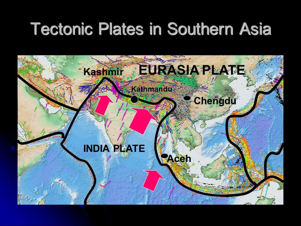 Tectonic Plates in Southern Asia INDIA PLATE EURASIA PLATE Chengdu Aceh Kashmir Kathmandu