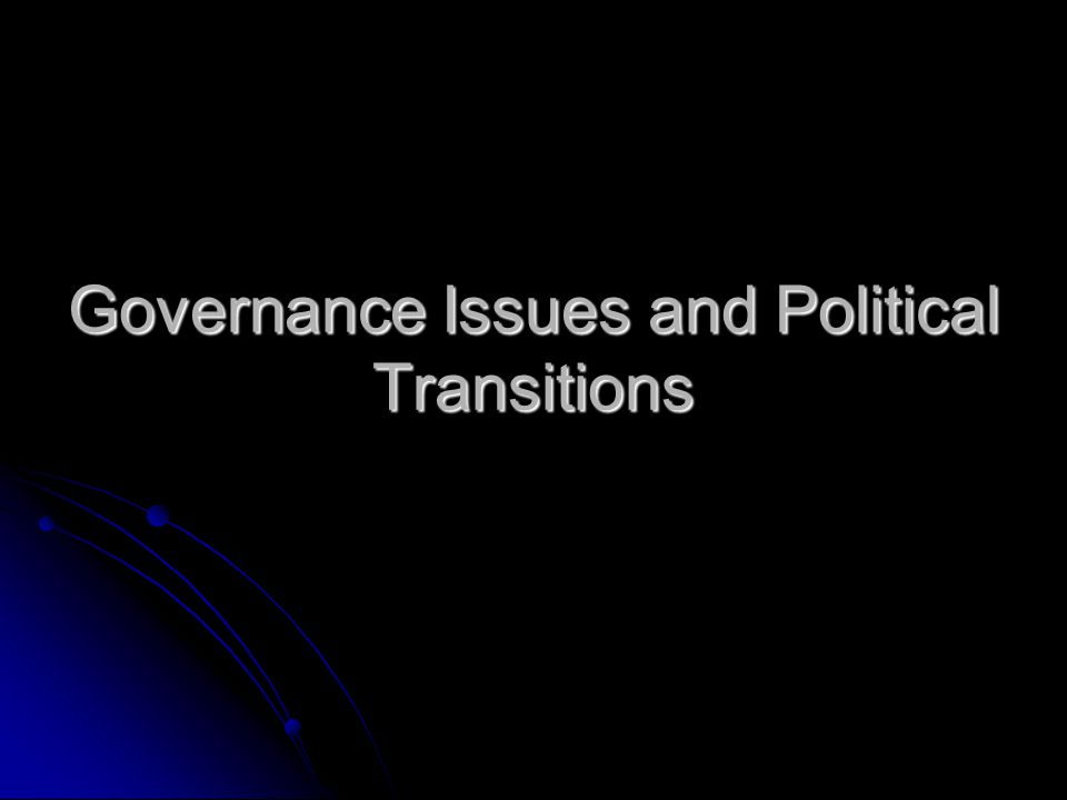 Governance Issues and Political Transitions