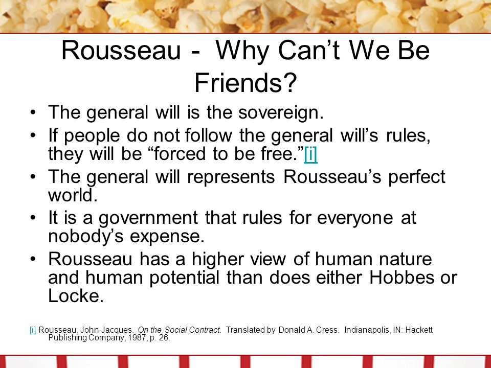 Rousseau - Why Can't We Be Friends.The general will is the sovereign.