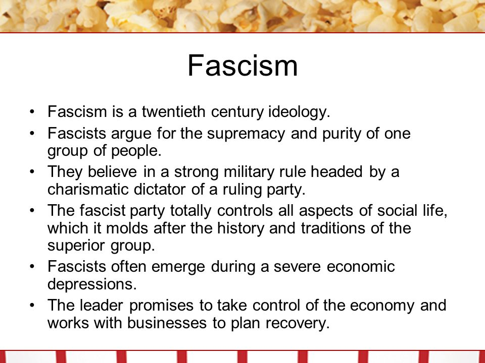 Fascism Fascism is a twentieth century ideology. Fascists argue for the supremacy and purity of one group of people. They believe in a strong military