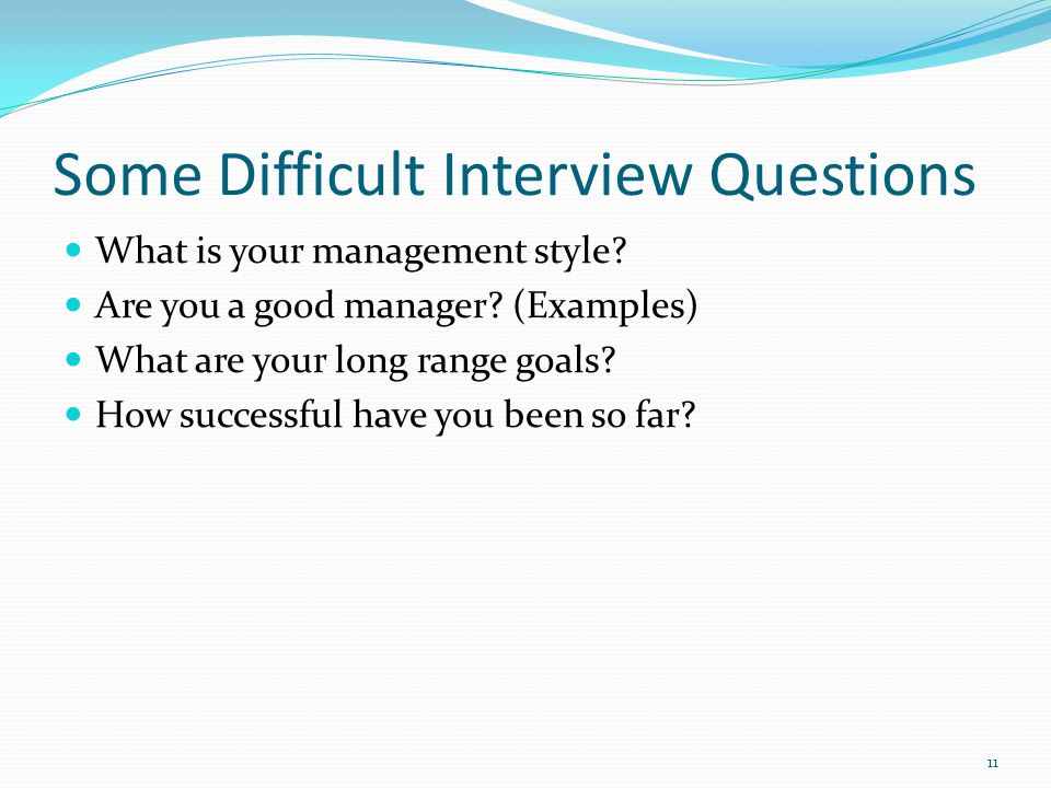 Some Difficult Interview Questions What is your management style.