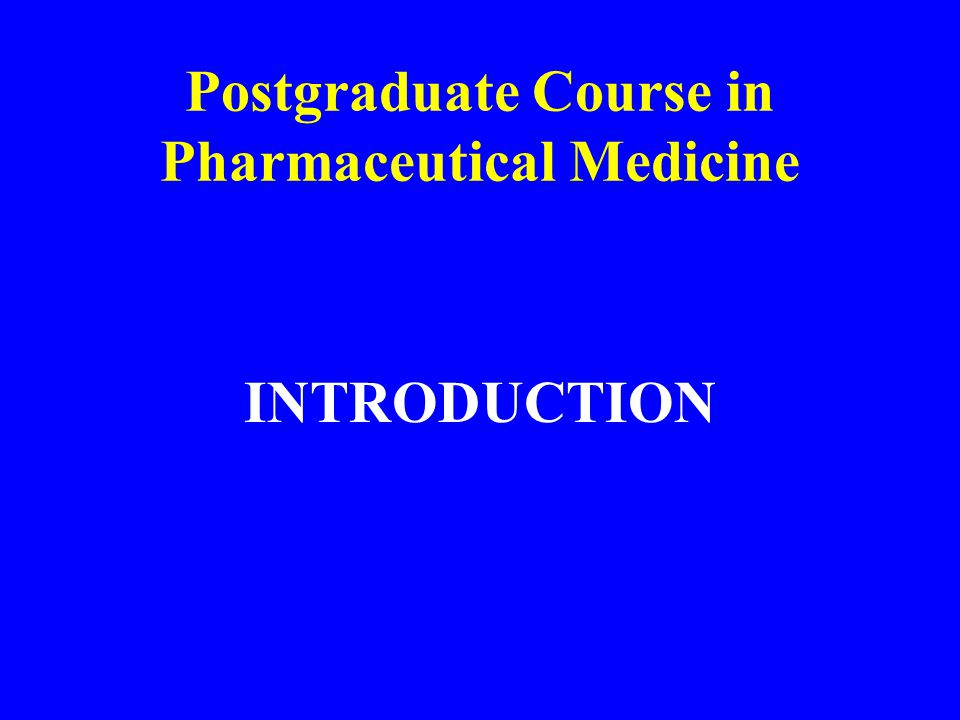 INTRODUCTION Postgraduate Course in Pharmaceutical Medicine
