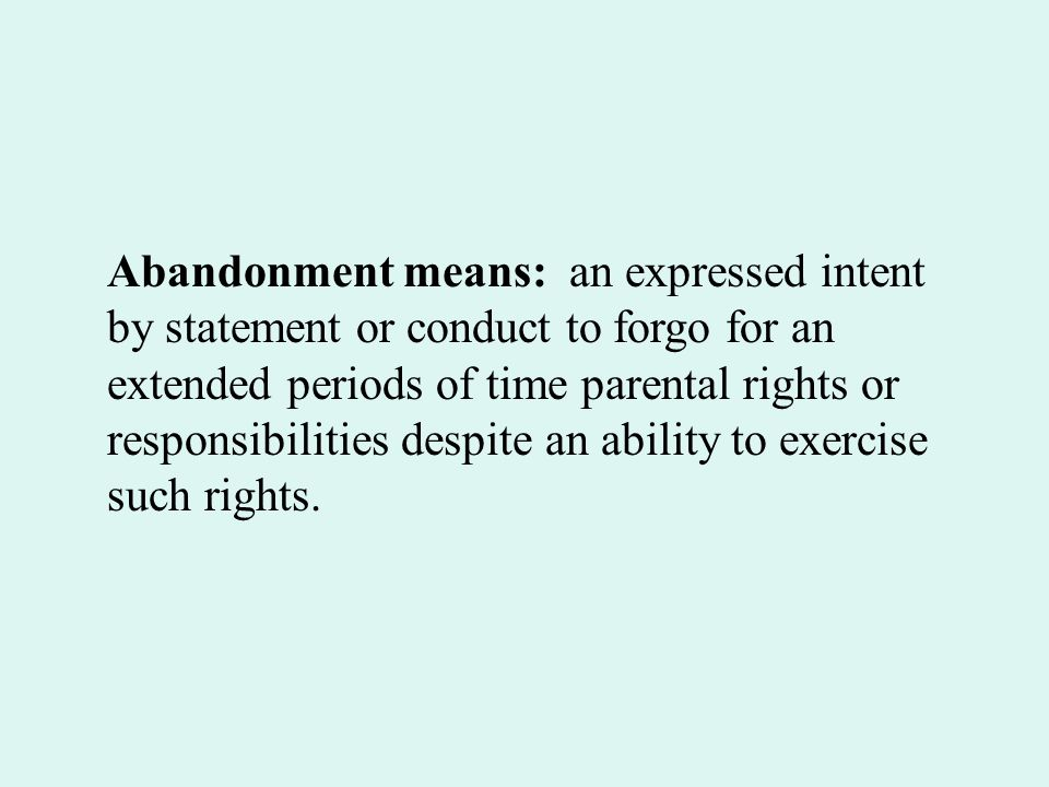 Abandonment means: an expressed intent by statement or conduct to forgo for an extended periods of time parental rights or responsibilities despite an