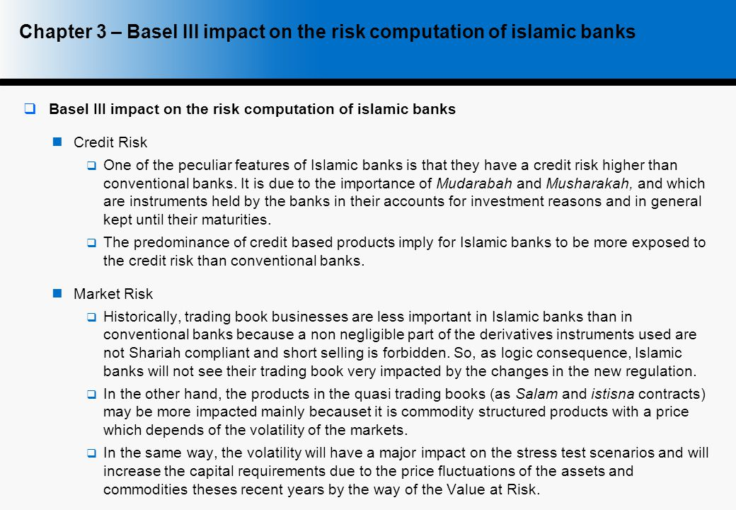  Basel III impact on the risk computation of islamic banks Credit Risk  One of the peculiar features of Islamic banks is that they have a credit risk higher than conventional banks.