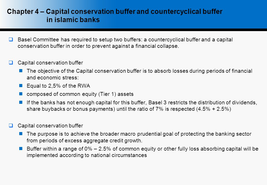  Basel Committee has required to setup two buffers: a countercyclical buffer and a capital conservation buffer in order to prevent against a financial collapse.