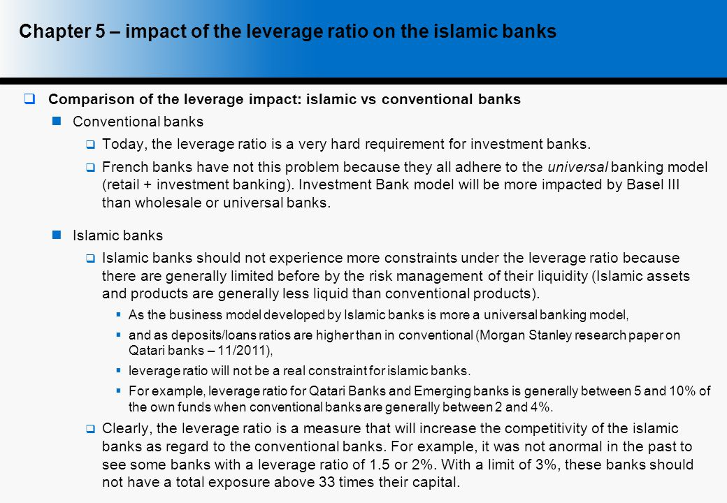  Comparison of the leverage impact: islamic vs conventional banks Conventional banks  Today, the leverage ratio is a very hard requirement for investment banks.