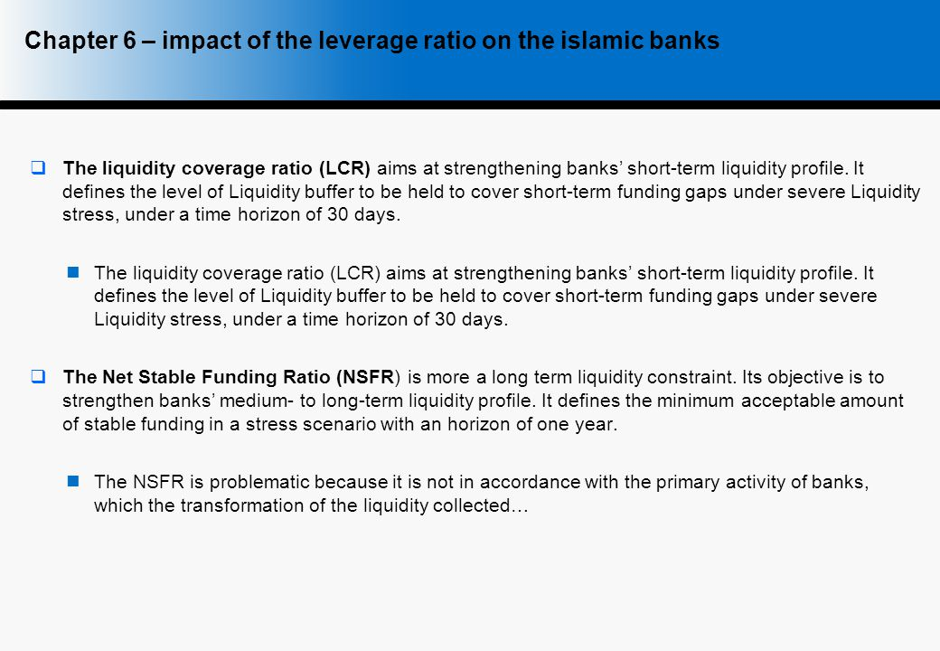  The liquidity coverage ratio (LCR) aims at strengthening banks' short-term liquidity profile.