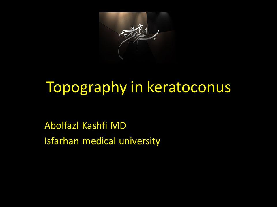 Topography in keratoconus Abolfazl Kashfi MD Isfarhan medical university