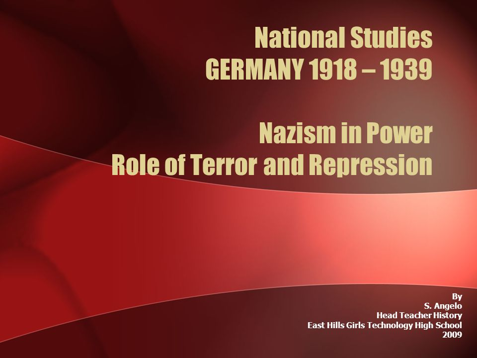 National Studies GERMANY 1918 – 1939 Nazism in Power Role of Terror and Repression By S.