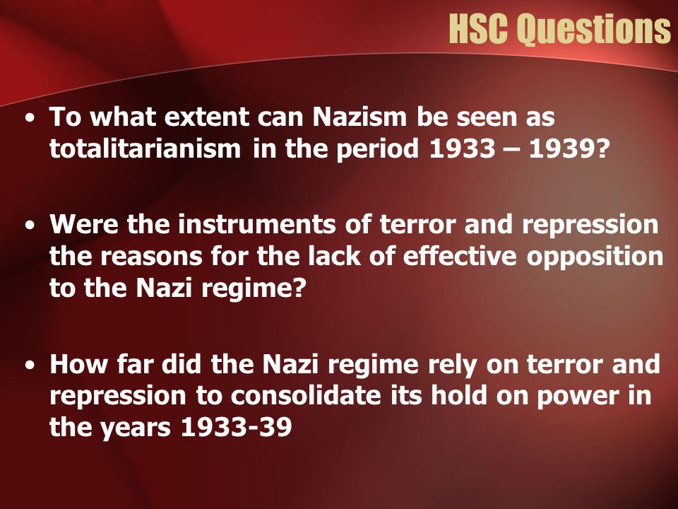 HSC Questions To what extent can Nazism be seen as totalitarianism in the period 1933 – 1939.