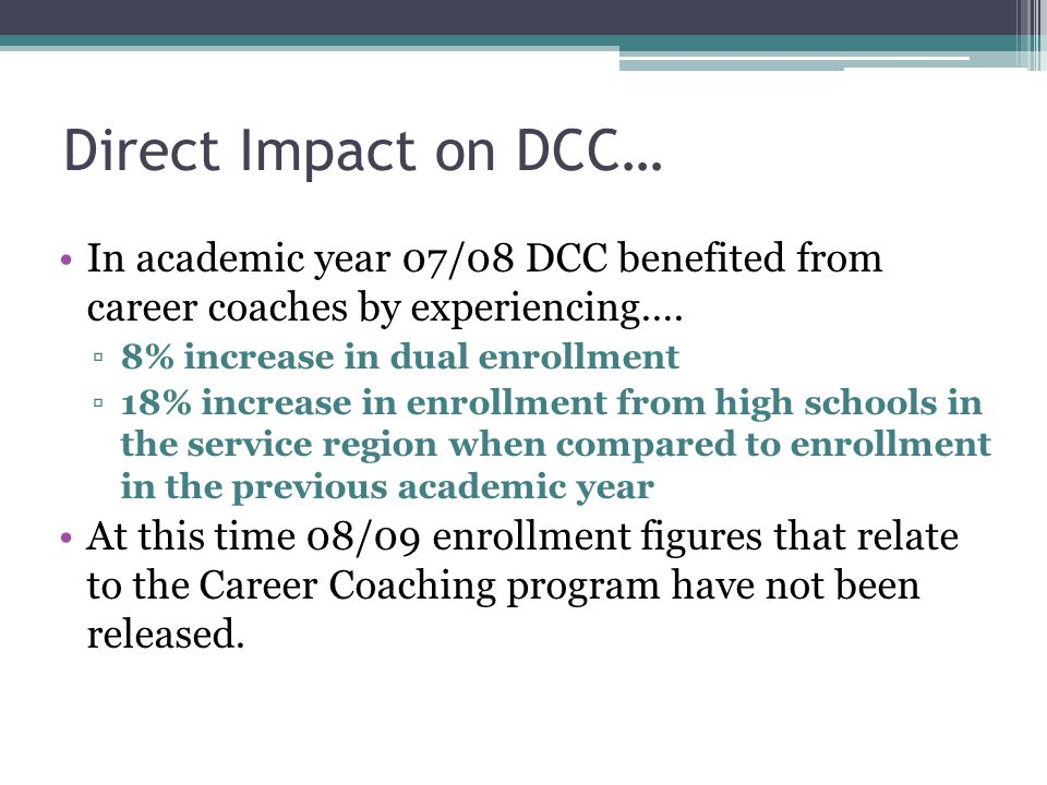 Direct Impact on DCC… In academic year 07/08 DCC benefited from career coaches by experiencing….