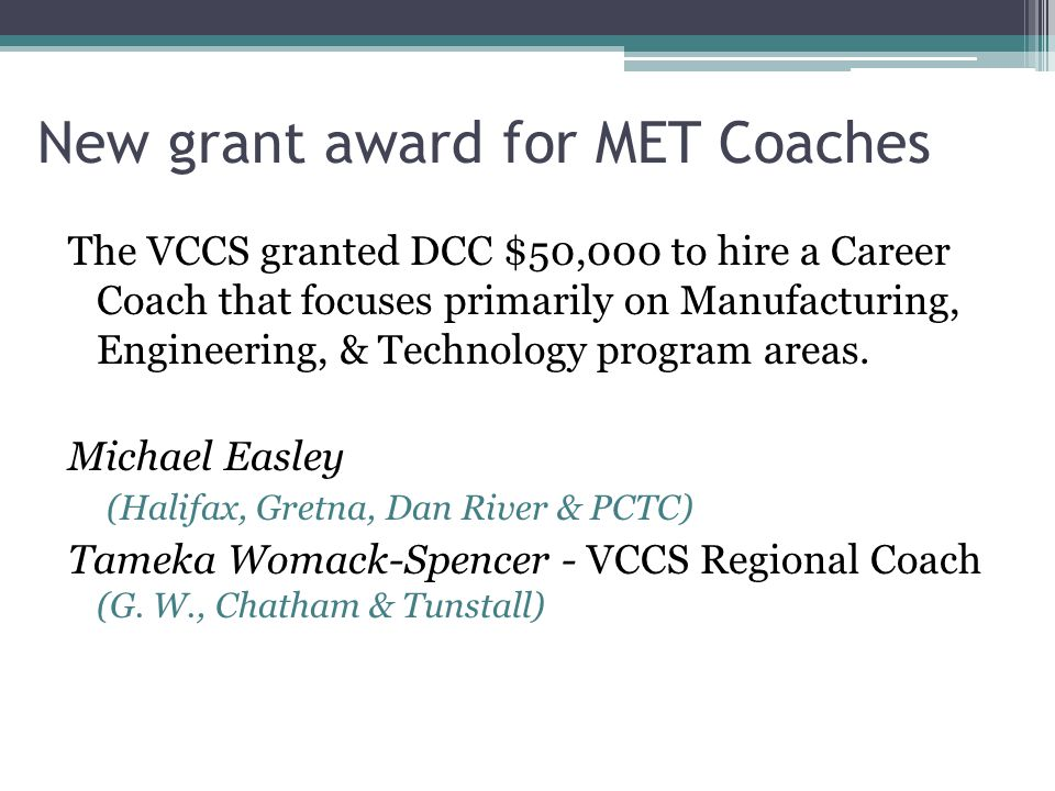 New grant award for MET Coaches The VCCS granted DCC $50,000 to hire a Career Coach that focuses primarily on Manufacturing, Engineering, & Technology program areas.