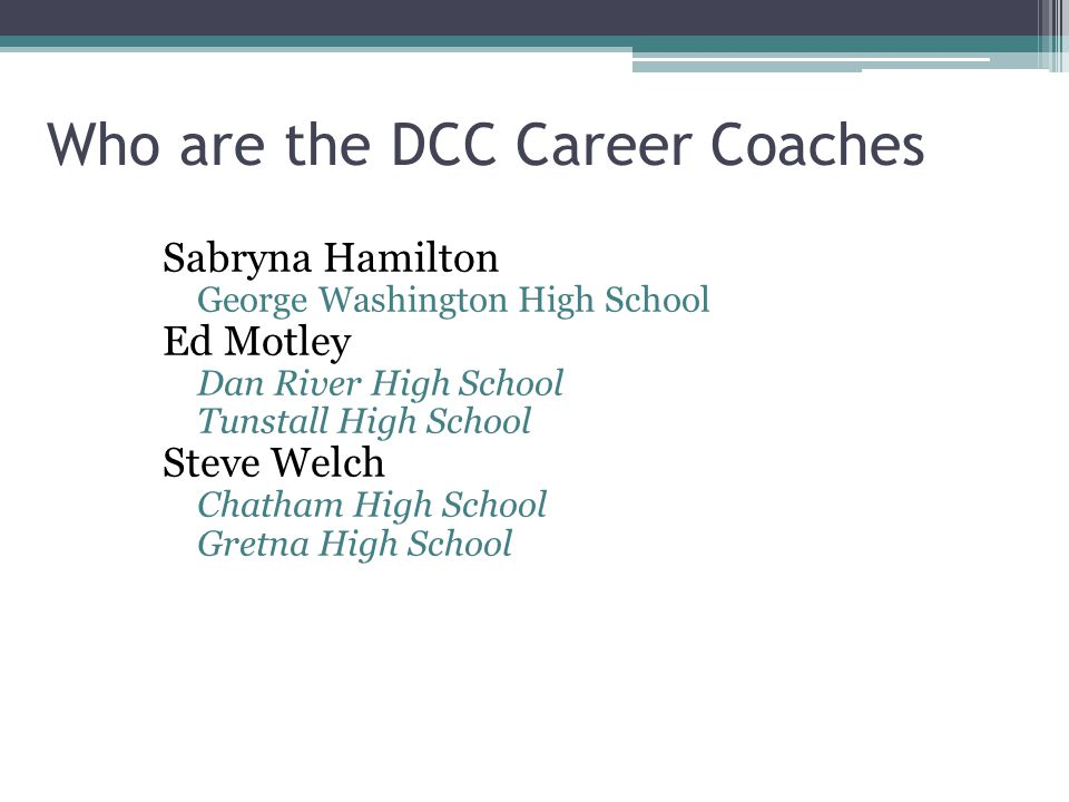 Who are the DCC Career Coaches Sabryna Hamilton George Washington High School Ed Motley Dan River High School Tunstall High School Steve Welch Chatham High School Gretna High School