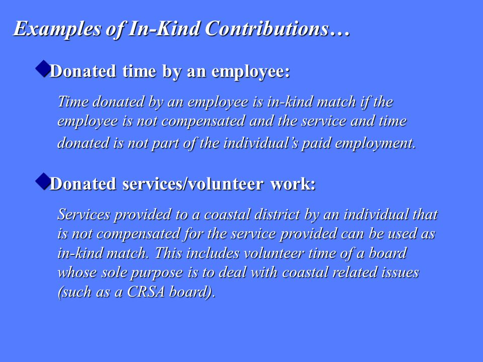  Donated time by an employee: Time donated by an employee is in-kind match if the employee is not compensated and the service and time donated is not