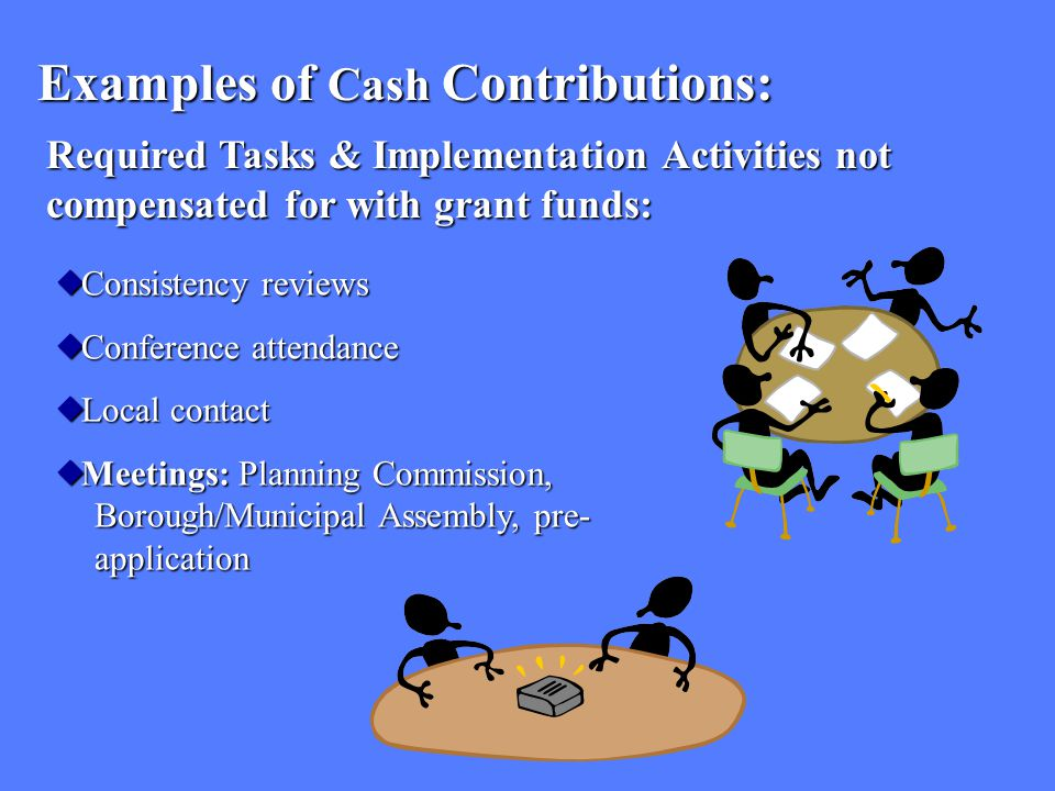 Examples of Cash Contributions:  Consistency reviews  Conference attendance  Local contact  Meetings: Planning Commission, Borough/Municipal Assem