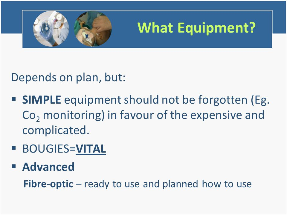 What Equipment. Depends on plan, but:  SIMPLE equipment should not be forgotten (Eg.