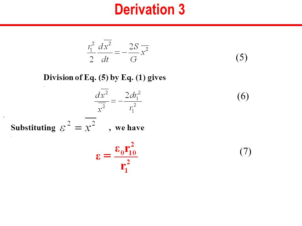 Derivation 3 (5) (6) (7) Division of Eq. (5) by Eq. (1) gives., Substituting, we have.