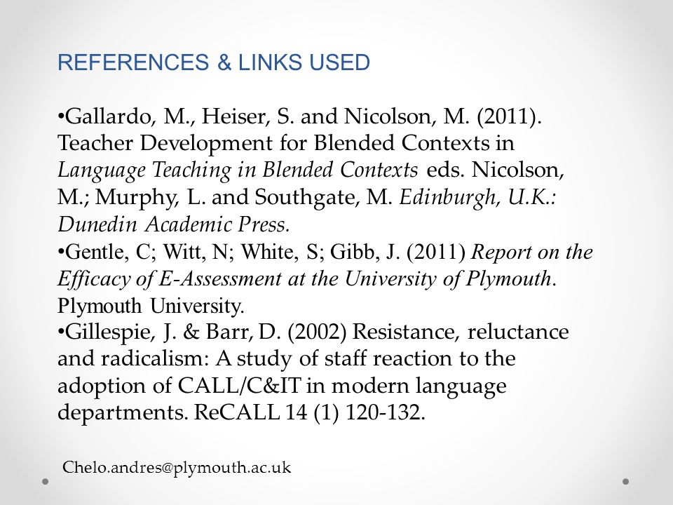 Chelo.andres@plymouth.ac.uk REFERENCES & LINKS USED Gallardo, M., Heiser, S. and Nicolson, M. (2011). Teacher Development for Blended Contexts in Lang