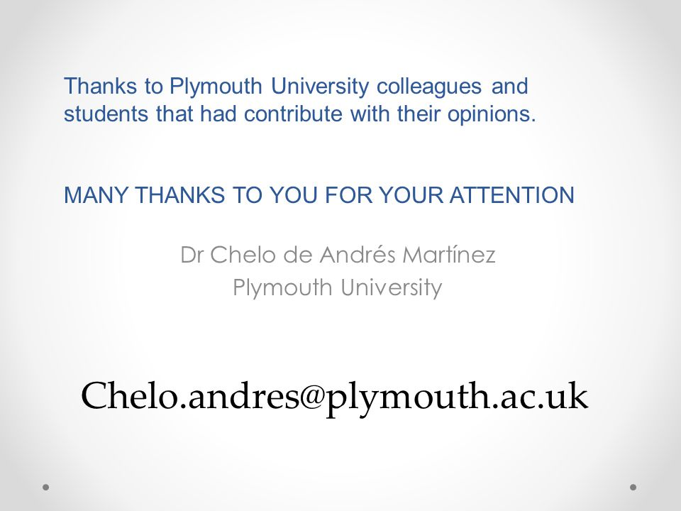 Chelo.andres@plymouth.ac.uk Thanks to Plymouth University colleagues and students that had contribute with their opinions. MANY THANKS TO YOU FOR YOUR