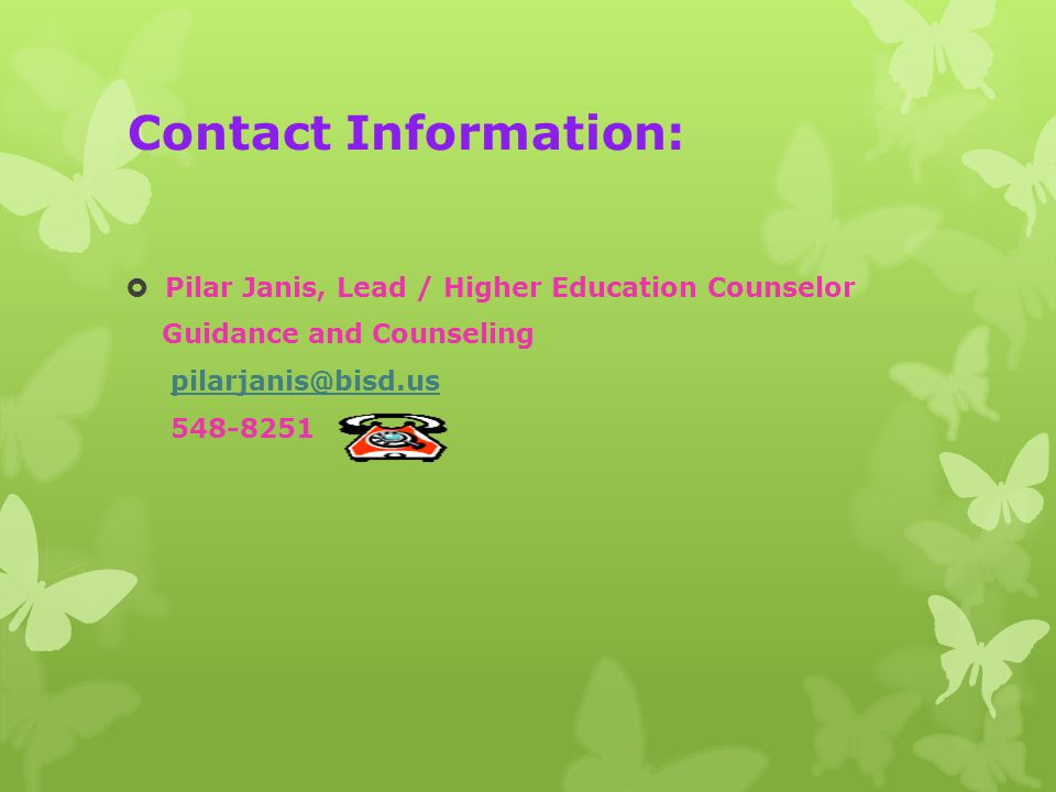 Contact Information:  Pilar Janis, Lead / Higher Education Counselor Guidance and Counseling pilarjanis@bisd.us 548-8251